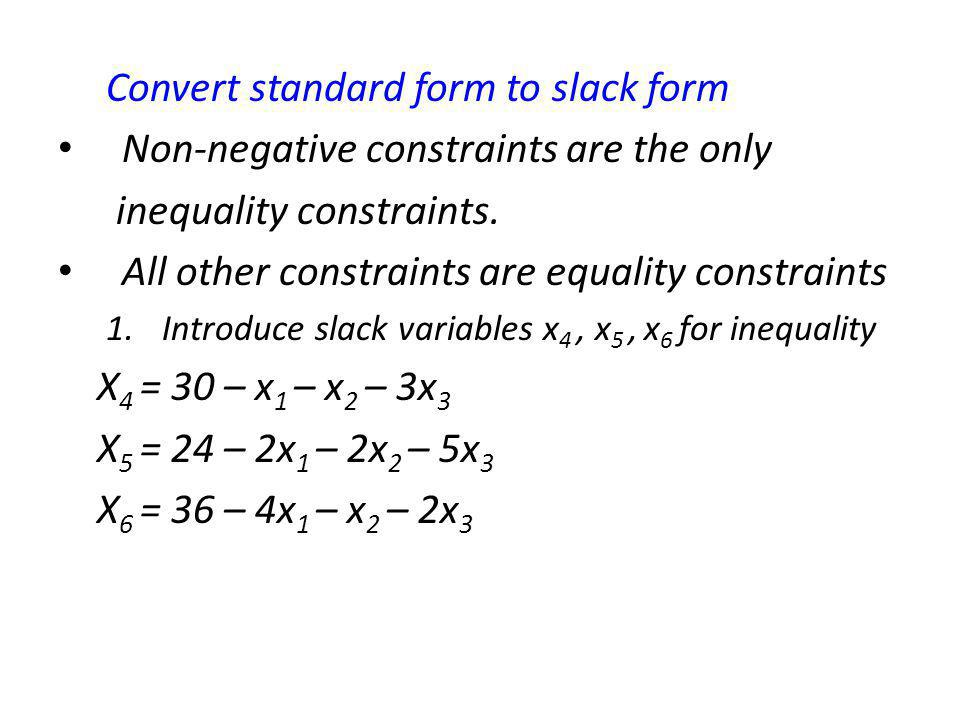Convert standard form to slack form Non-negative constraints are the only inequality constraints. All other constraints are equality constraints 1.Int