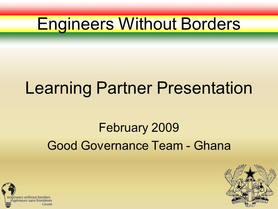 Learning Partner Presentation February 2009 Good Governance Team - Ghana Engineers Without Borders