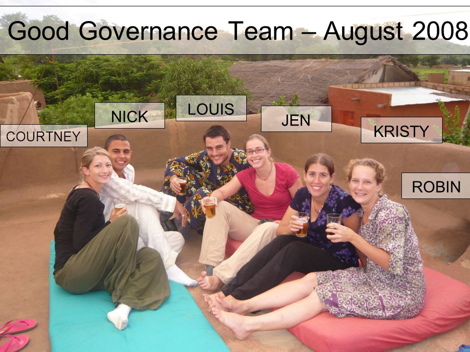 Good Governance Team – August 2008 NICK LOUIS JEN ROBIN KRISTY COURTNEY