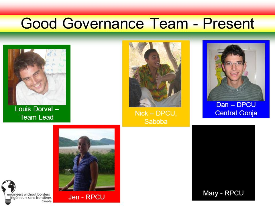 Good Governance Team - Present Nick – DPCU, Saboba Jen - RPCU Dan – DPCU Central Gonja Louis Dorval – Team Lead Mary - RPCU
