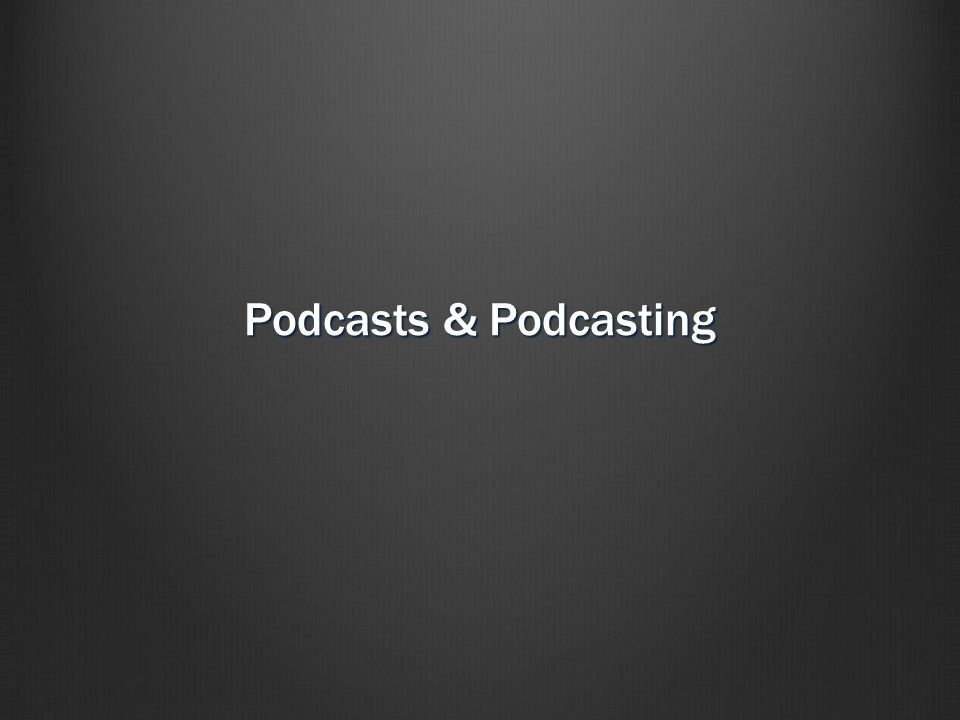 Podcasts & Podcasting
