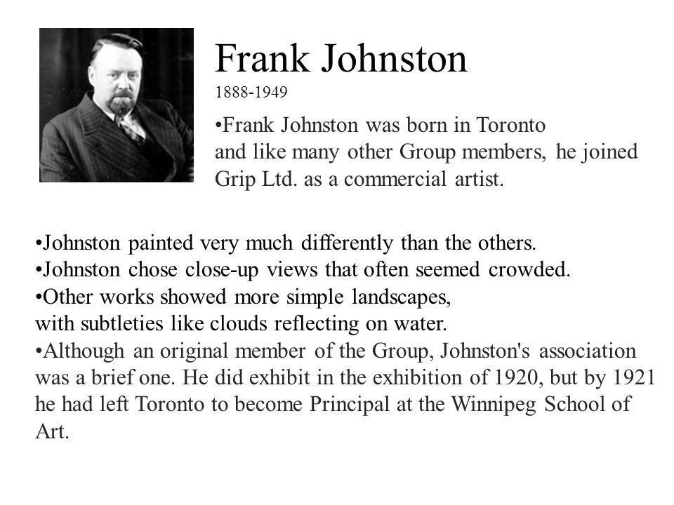 Frank Johnston 1888-1949 Johnston painted very much differently than the others. Johnston chose close-up views that often seemed crowded. Other works