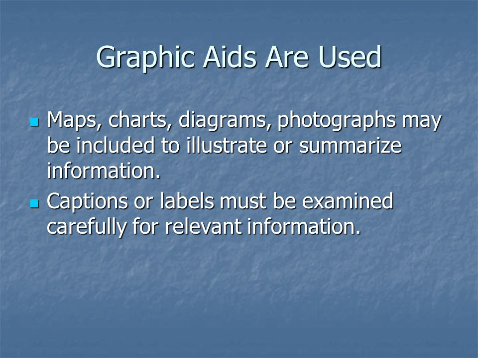 Graphic Aids Are Used Maps, charts, diagrams, photographs may be included to illustrate or summarize information. Maps, charts, diagrams, photographs