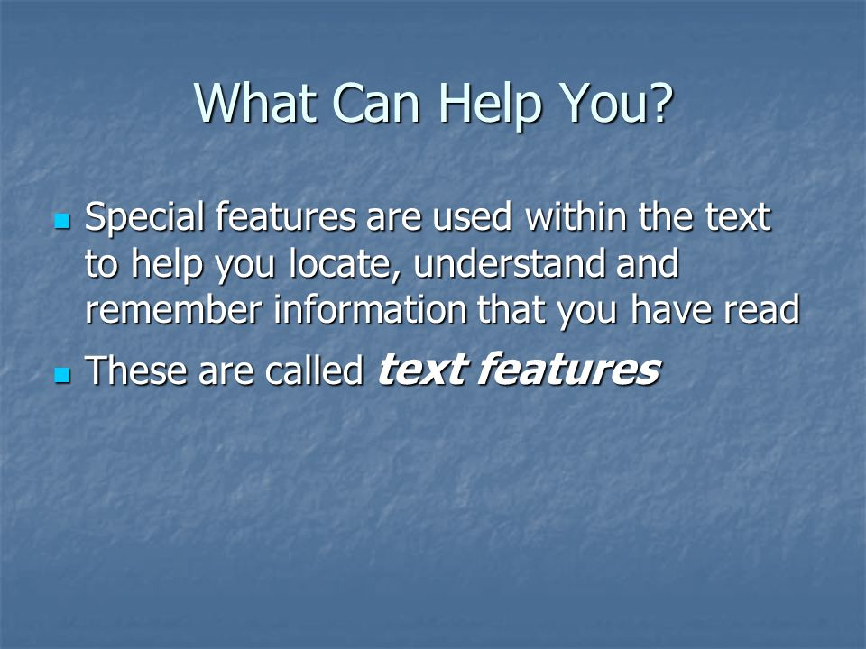 What Can Help You? Special features are used within the text to help you locate, understand and remember information that you have read Special featur