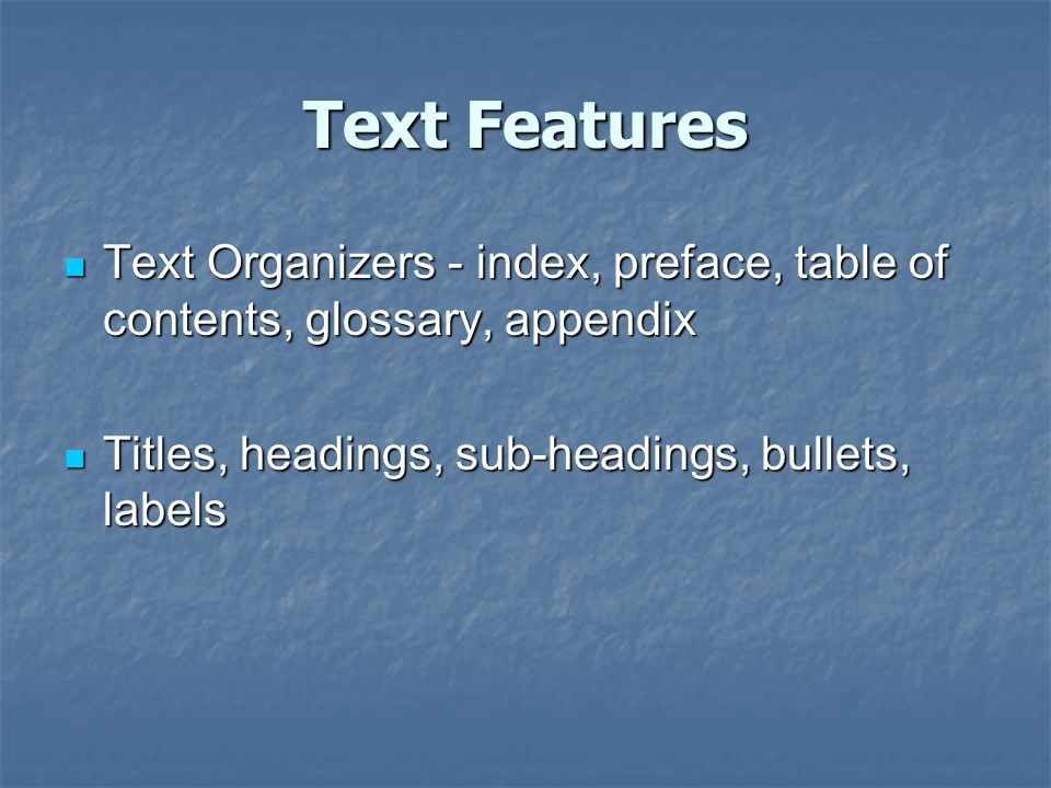 Text Features Text Organizers - index, preface, table of contents, glossary, appendix Text Organizers - index, preface, table of contents, glossary, a