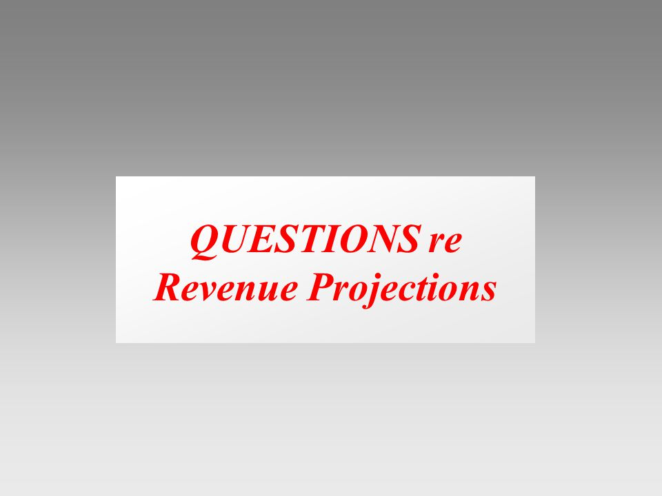 QUESTIONS re Revenue Projections