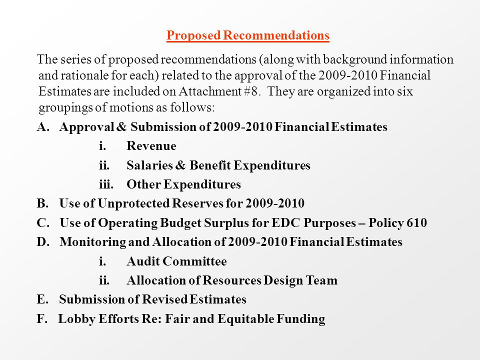 Proposed Recommendations The series of proposed recommendations (along with background information and rationale for each) related to the approval of the Financial Estimates are included on Attachment #8.