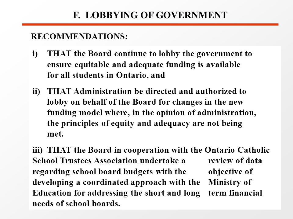 F. LOBBYING OF GOVERNMENT i)THAT the Board continue to lobby the government to ensure equitable and adequate funding is available for all students in