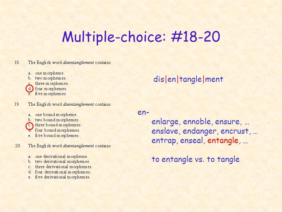 Multiple-choice: #18-20 dis|en|tangle|ment en- enlarge, ennoble, ensure, … enslave, endanger, encrust, … entrap, enseal, entangle, … to entangle vs. t