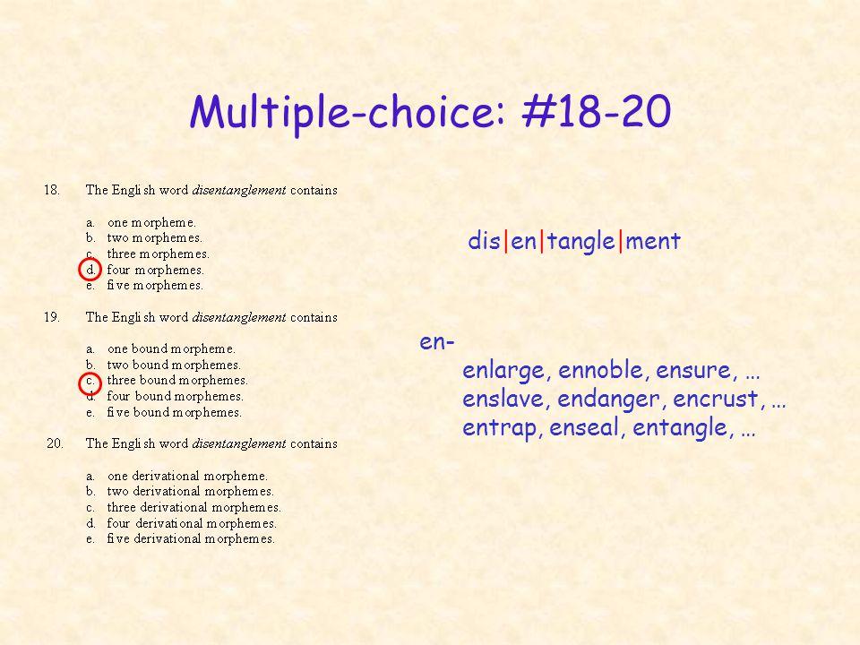 Multiple-choice: #18-20 dis|en|tangle|ment en- enlarge, ennoble, ensure, … enslave, endanger, encrust, … entrap, enseal, entangle, …