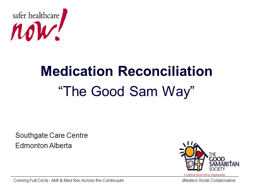 Coming Full Circle: AMI & Med Rec Across the Continuum Western Node Collaborative Medication Reconciliation The Good Sam Way Southgate Care Centre Edmonton Alberta