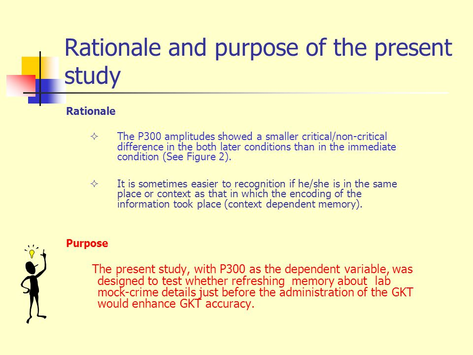 Rationale and purpose of the present study Rationale  The P300 amplitudes showed a smaller critical/non-critical difference in the both later conditions than in the immediate condition (See Figure 2).