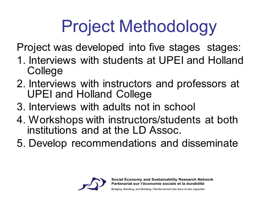 Project Methodology Project was developed into five stages stages: 1. Interviews with students at UPEI and Holland College 2. Interviews with instruct