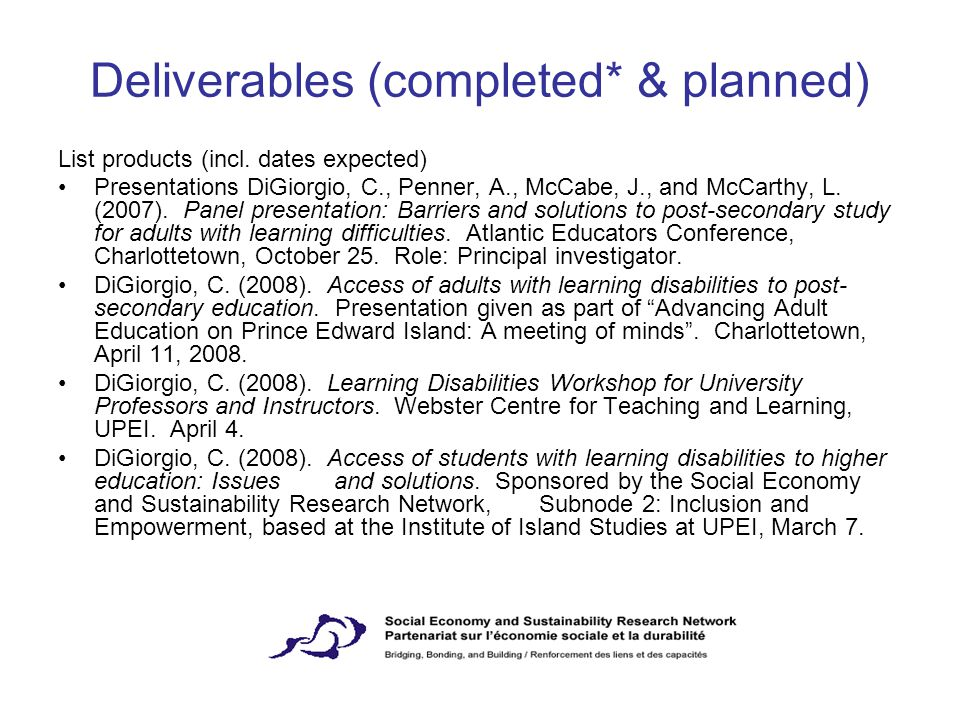 Deliverables (completed* & planned) List products (incl. dates expected) Presentations DiGiorgio, C., Penner, A., McCabe, J., and McCarthy, L. (2007).