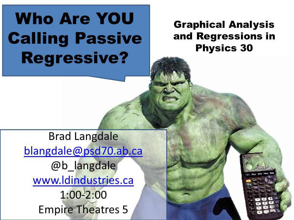 Brad Langdale blangdale@psd70.ab.ca @b_langdale www.ldindustries.ca 1:00-2:00 Empire Theatres 5 Who Are YOU Calling Passive Regressive.