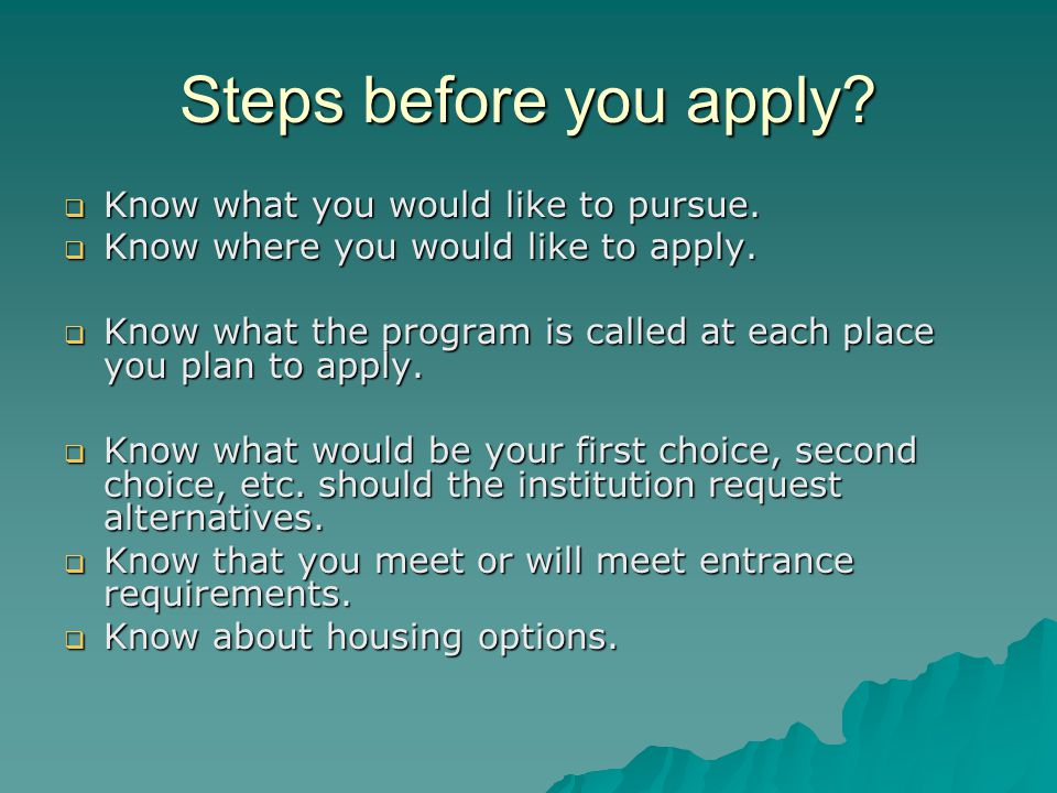 Steps before you apply.  Know what you would like to pursue.