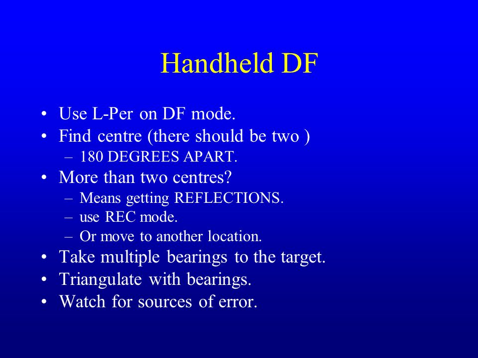 Handheld DF Use L-Per on DF mode.Find centre (there should be two ) –180 DEGREES APART.