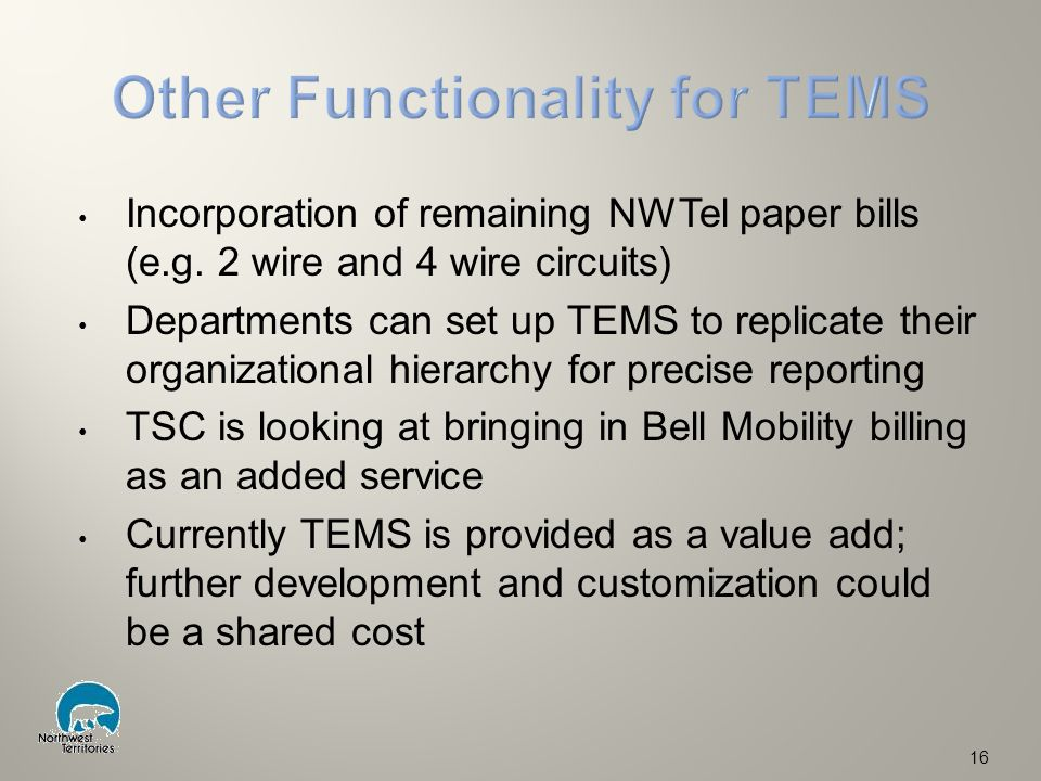Incorporation of remaining NWTel paper bills (e.g. 2 wire and 4 wire circuits) Departments can set up TEMS to replicate their organizational hierarchy