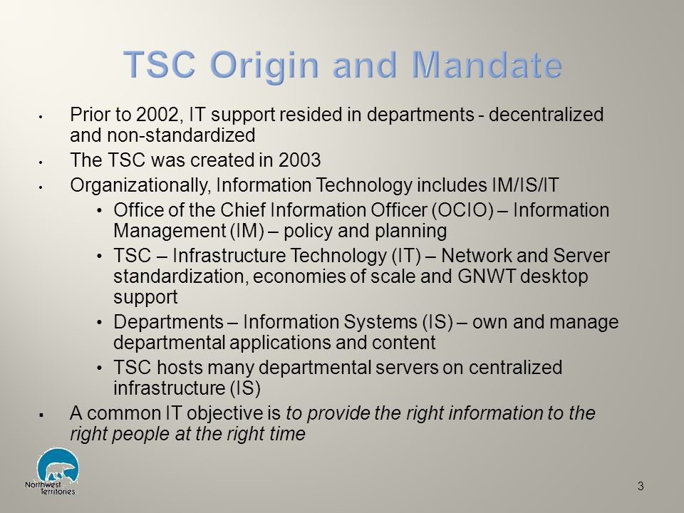 Prior to 2002, IT support resided in departments - decentralized and non-standardized The TSC was created in 2003 Organizationally, Information Techno