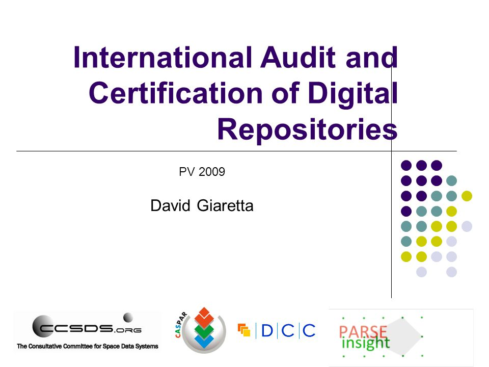 International Audit and Certification of Digital Repositories PV 2009 David Giaretta