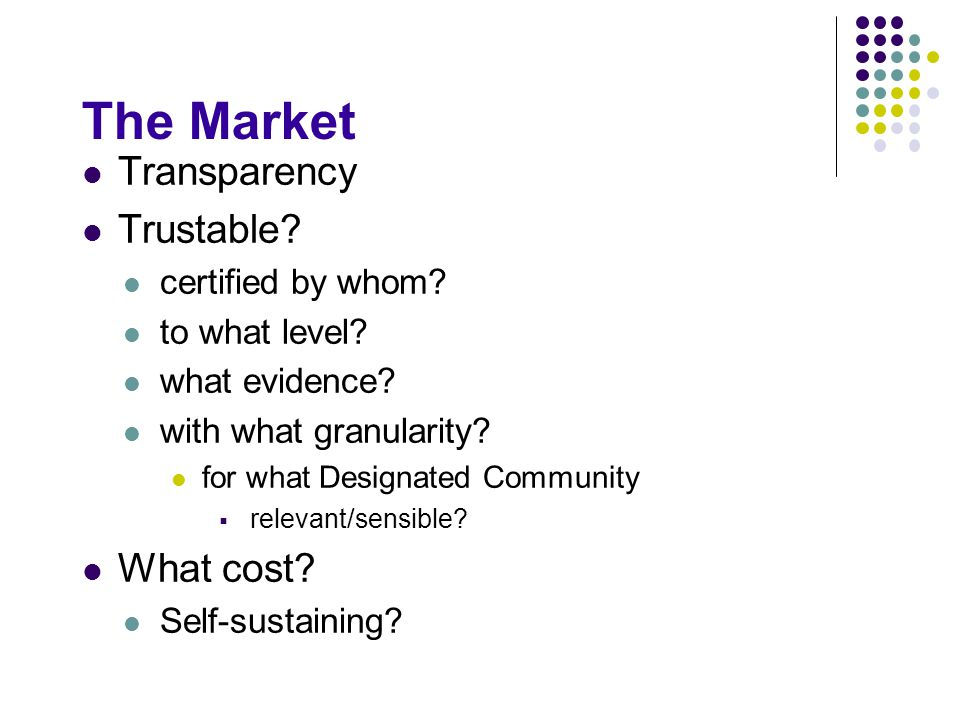The Market Transparency Trustable? certified by whom? to what level? what evidence? with what granularity? for what Designated Community  relevant/se
