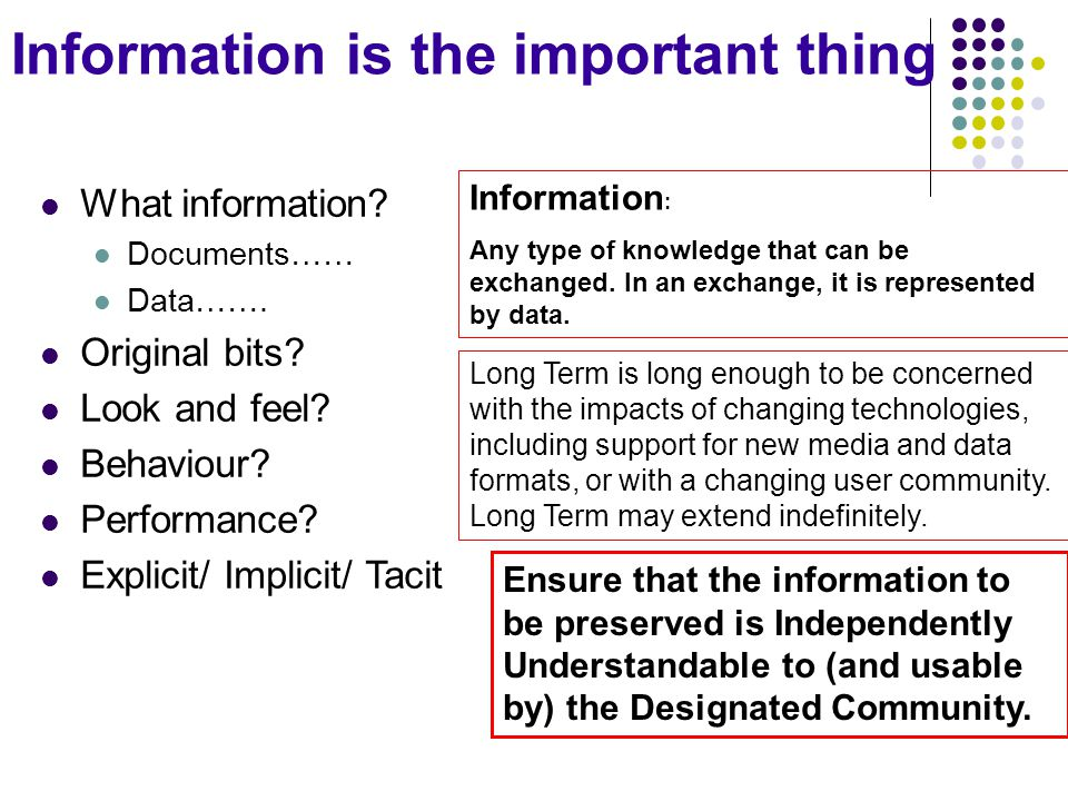 Information is the important thing What information? Documents…… Data……. Original bits? Look and feel? Behaviour? Performance? Explicit/ Implicit/ Tac