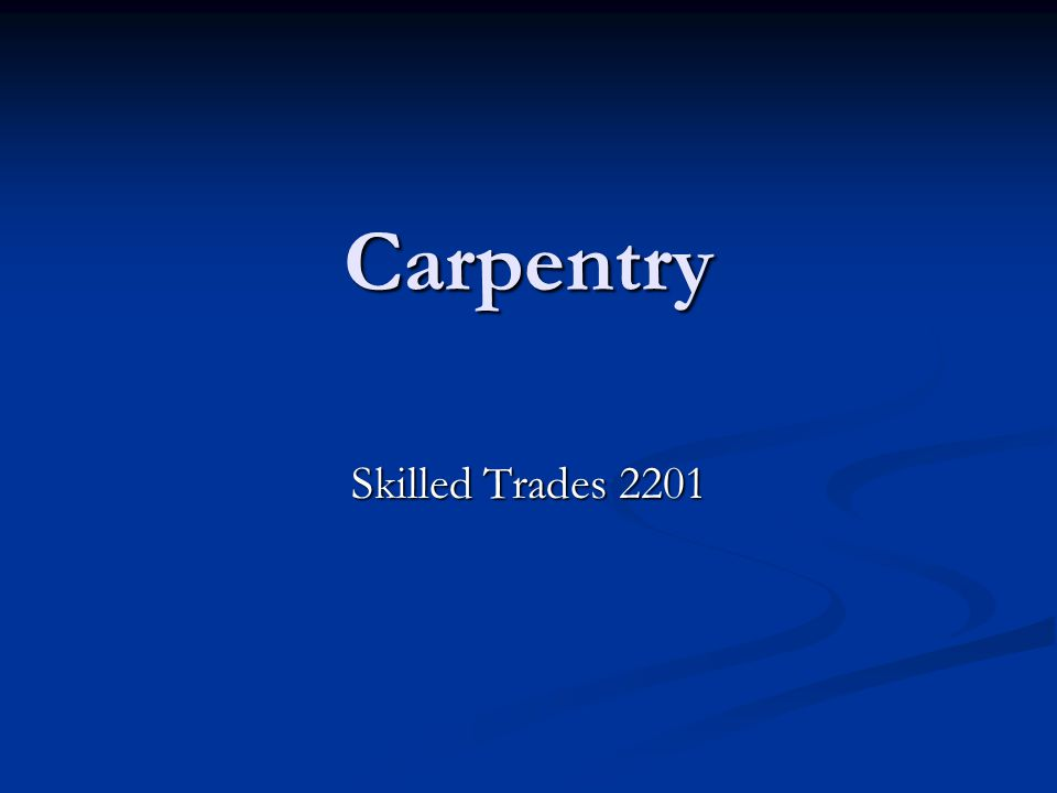 Carpentry Skilled Trades 2201
