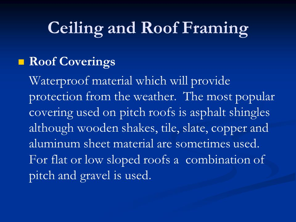 Ceiling and Roof Framing Roof Coverings Waterproof material which will provide protection from the weather.