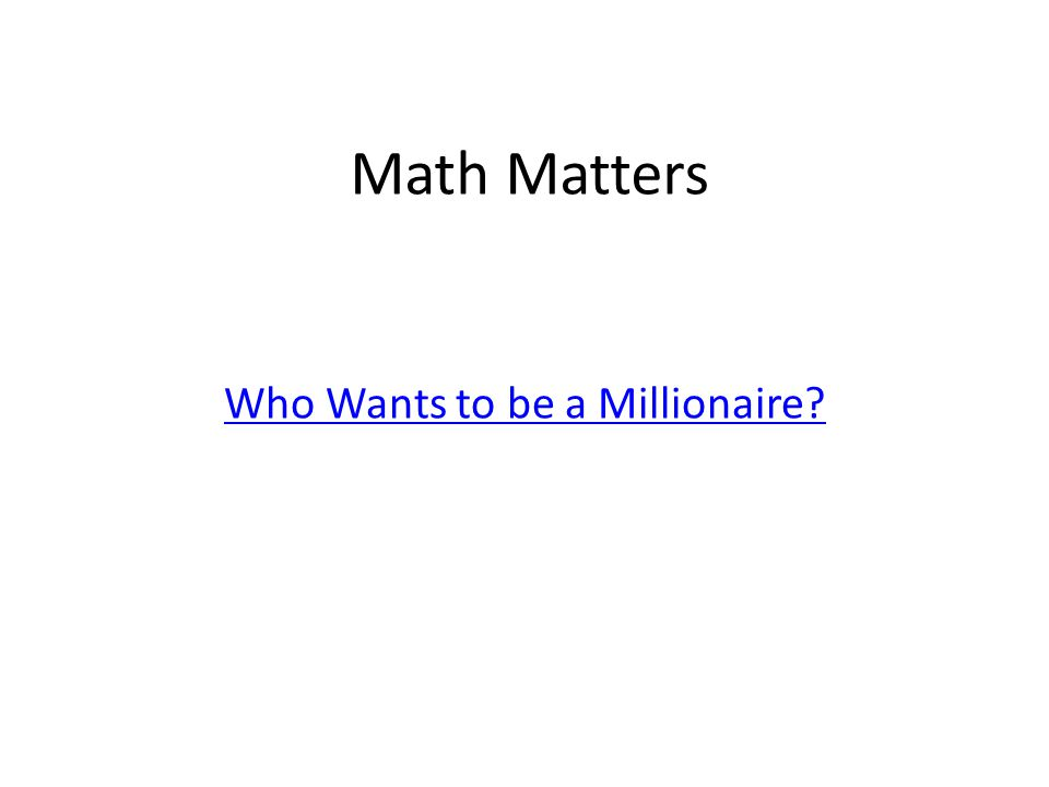 Math Matters Who Wants to be a Millionaire