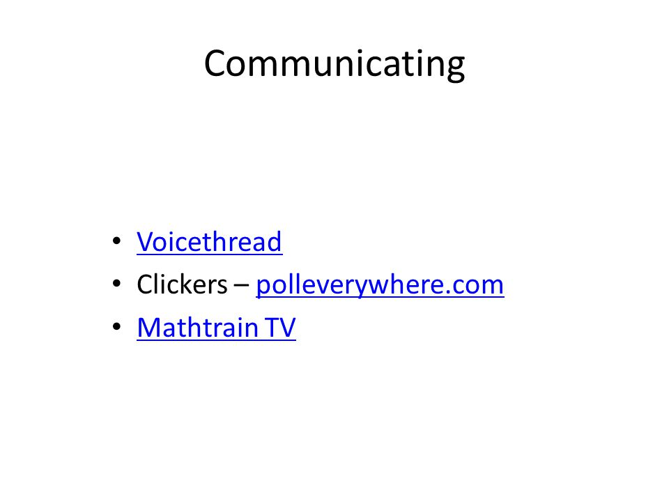 Communicating Voicethread Clickers – polleverywhere.compolleverywhere.com Mathtrain TV