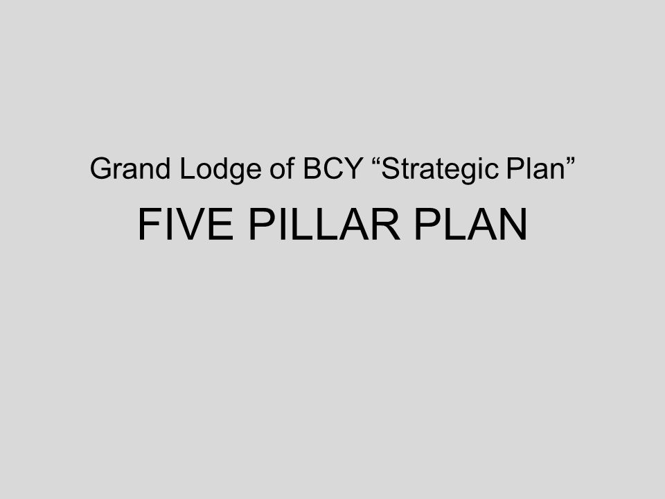 "Grand Lodge of BCY ""Strategic Plan"" FIVE PILLAR PLAN"