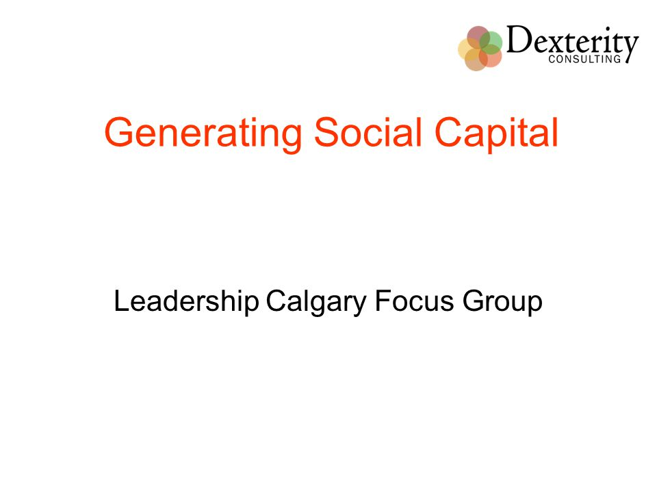 Leadership Calgary Focus Group Generating Social Capital