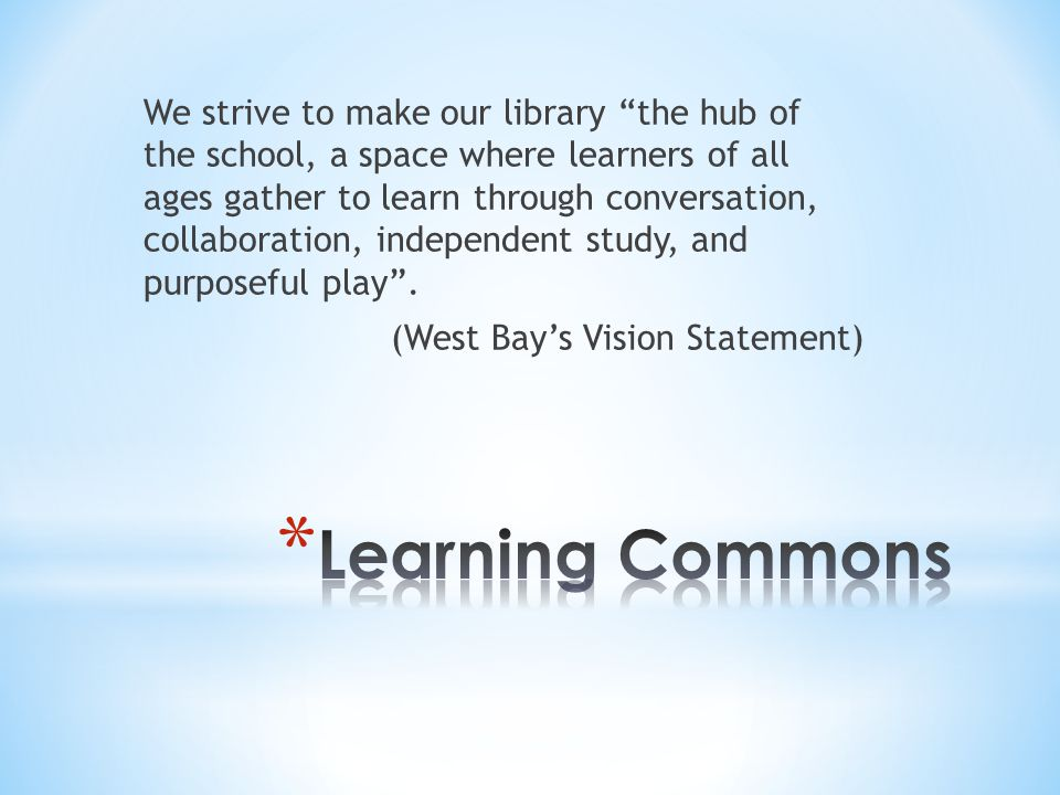 "We strive to make our library ""the hub of the school, a space where learners of all ages gather to learn through conversation, collaboration, independ"