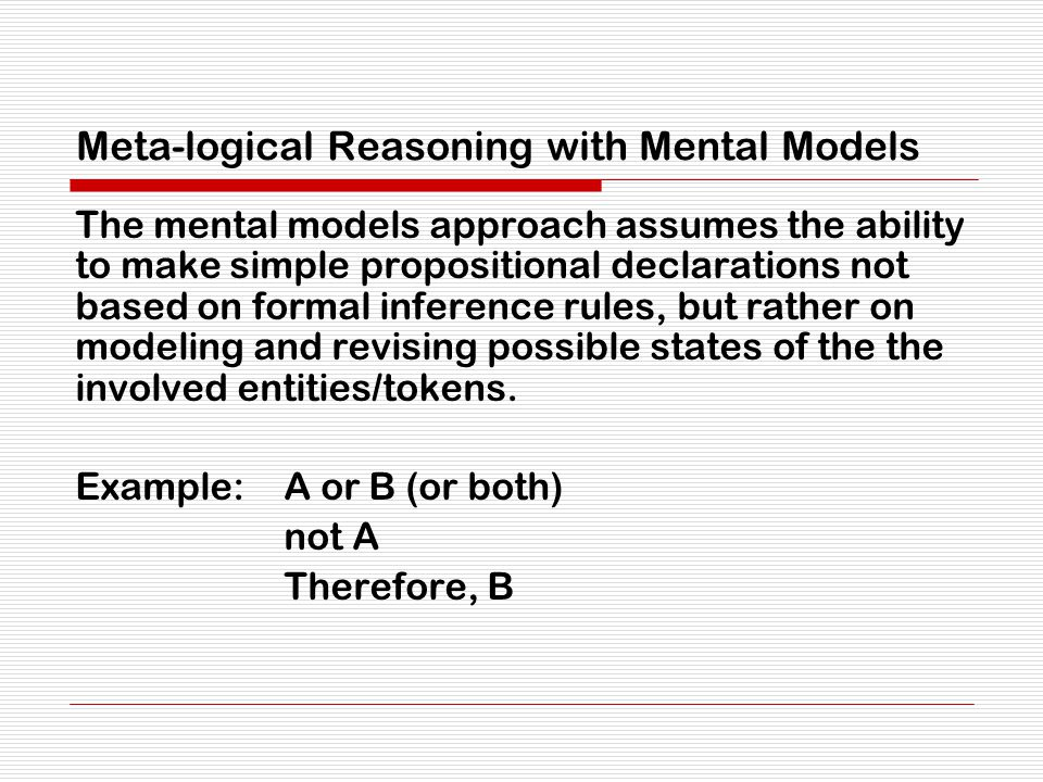 Meta-logical Reasoning with Mental Models The mental models approach assumes the ability to make simple propositional declarations not based on formal