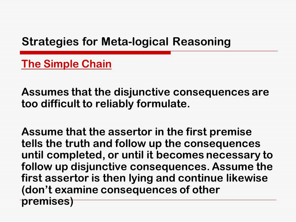 Strategies for Meta-logical Reasoning The Simple Chain Assumes that the disjunctive consequences are too difficult to reliably formulate.