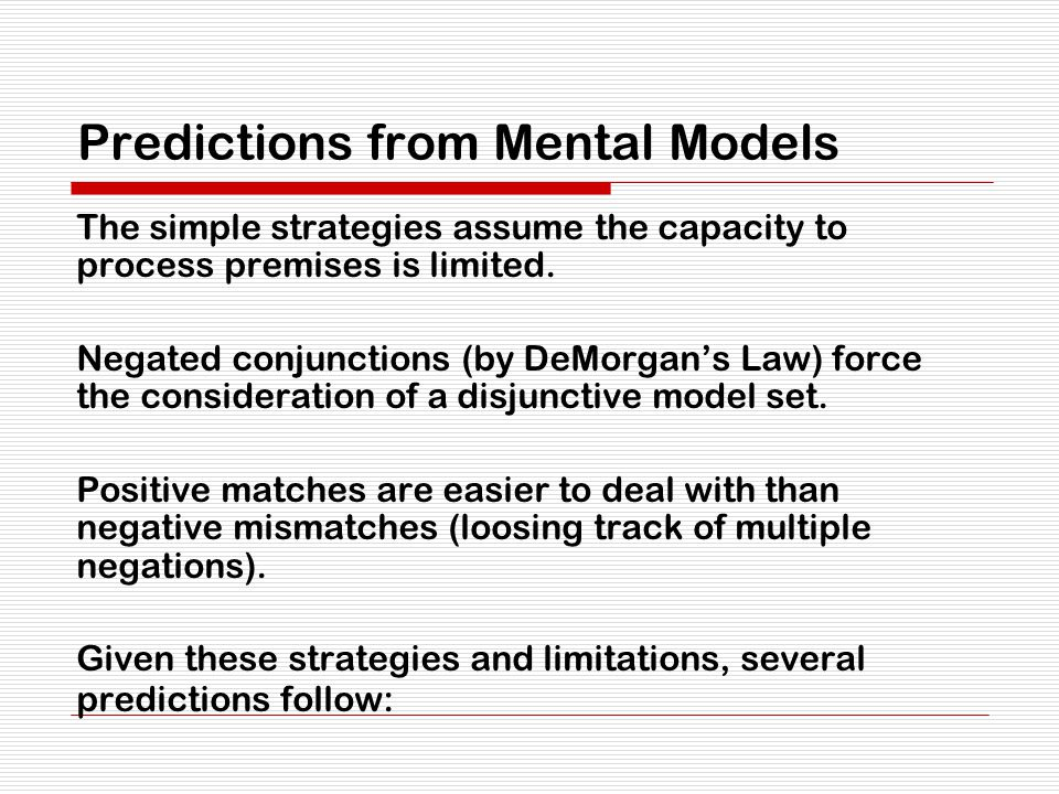 Predictions from Mental Models The simple strategies assume the capacity to process premises is limited.