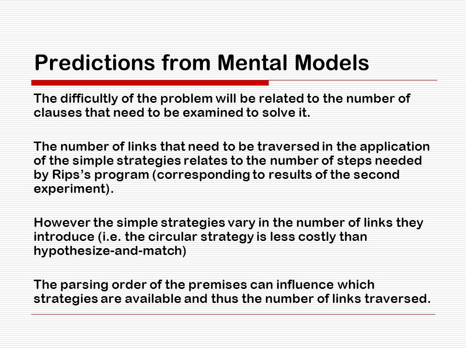 Predictions from Mental Models The difficultly of the problem will be related to the number of clauses that need to be examined to solve it.