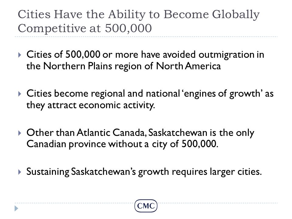 Cities Have the Ability to Become Globally Competitive at 500,000  Cities of 500,000 or more have avoided outmigration in the Northern Plains region of North America  Cities become regional and national 'engines of growth' as they attract economic activity.