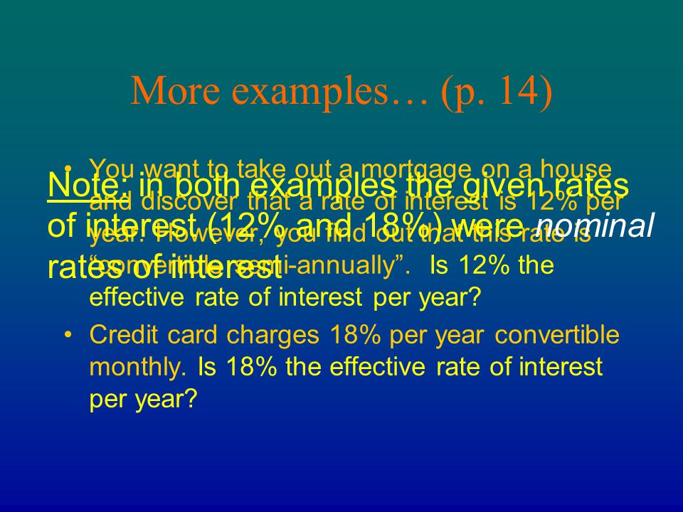 More examples… (p. 14) You want to take out a mortgage on a house and discover that a rate of interest is 12% per year. However, you find out that thi
