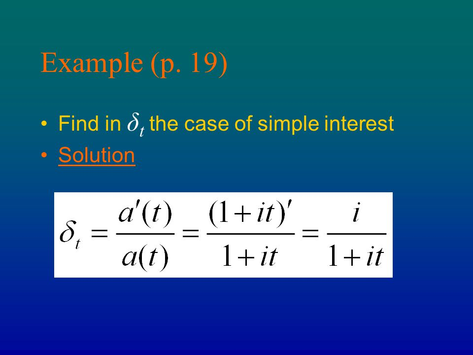 Example (p. 19) Find in δ t the case of simple interest Solution