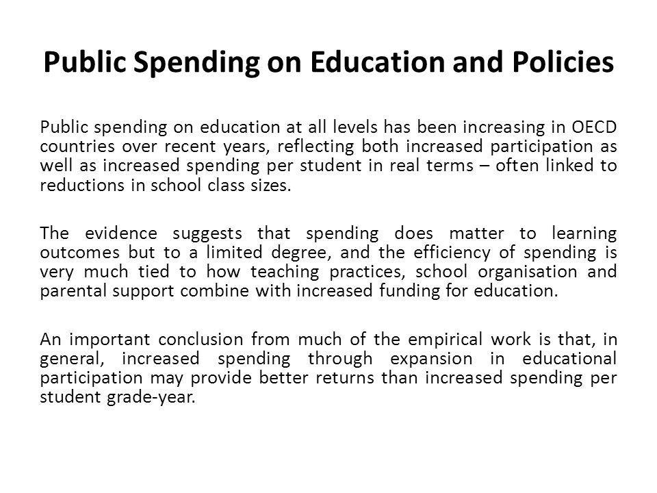 Public Spending on Education and Policies Public spending on education at all levels has been increasing in OECD countries over recent years, reflecti