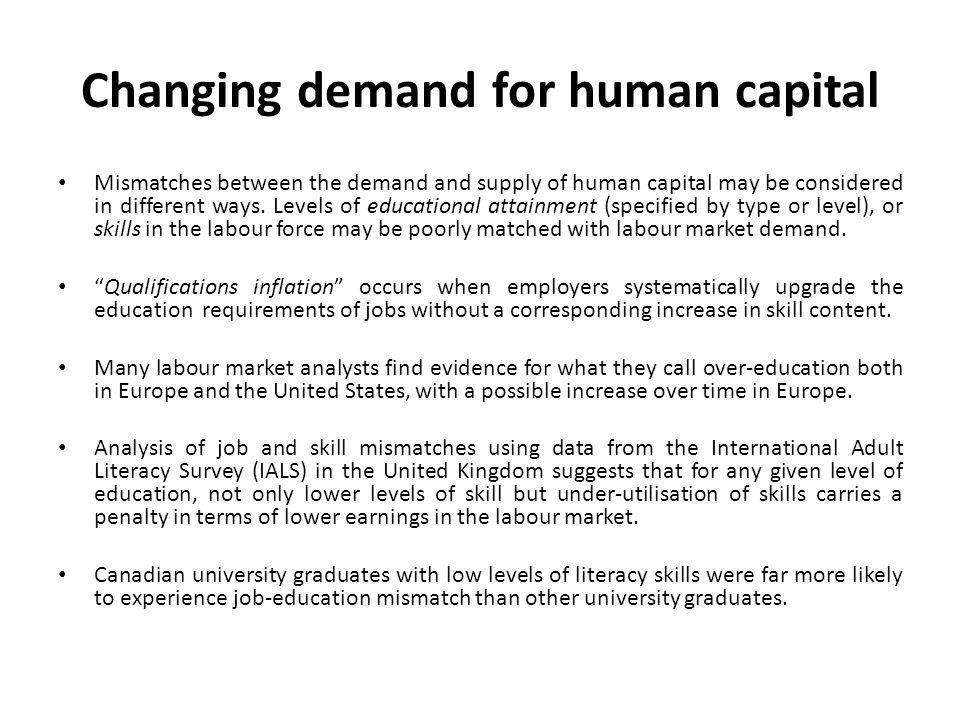 Changing demand for human capital Mismatches between the demand and supply of human capital may be considered in different ways. Levels of educational