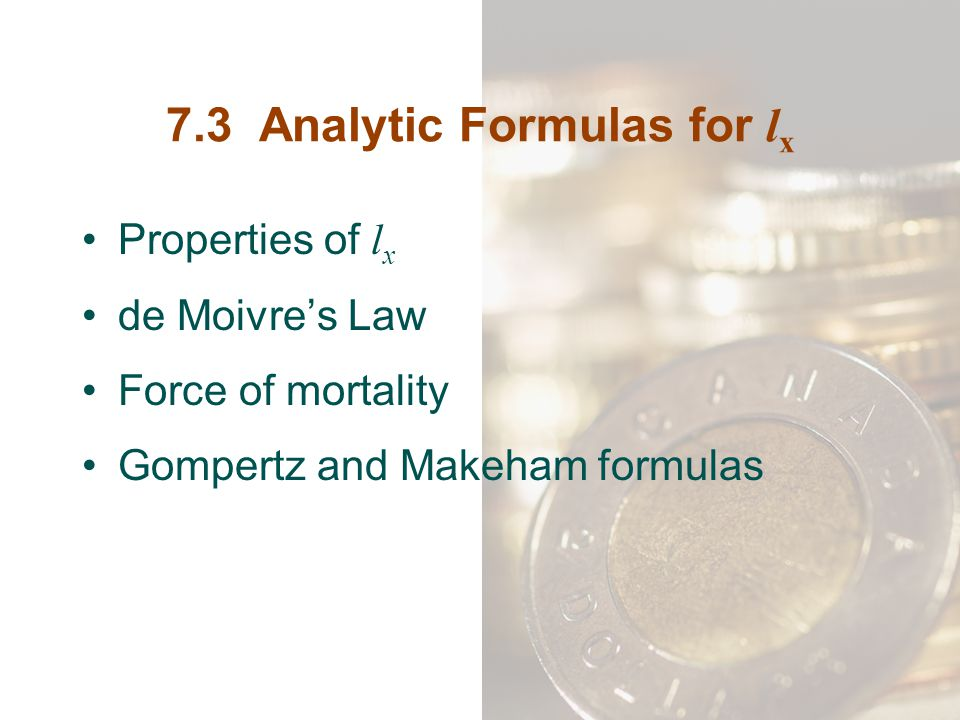 7.3 Analytic Formulas for l x Properties of l x de Moivre's Law Force of mortality Gompertz and Makeham formulas