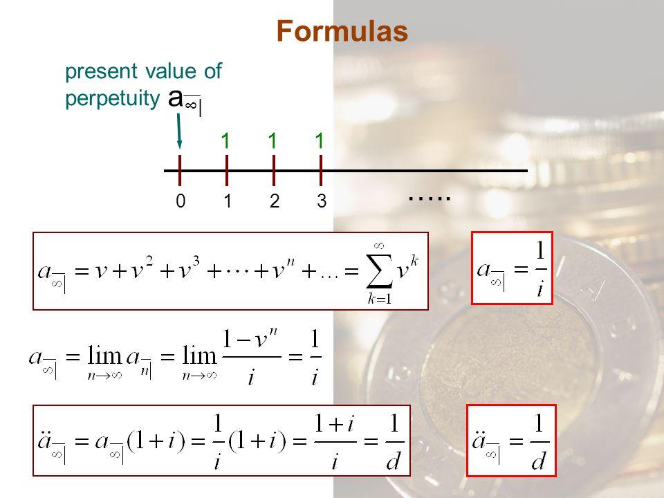 Formulas 0132 111 ….. a∞|a∞| present value of perpetuity