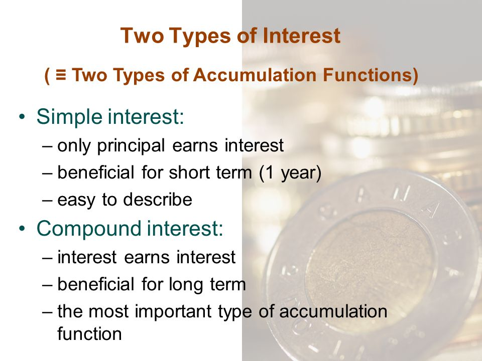 Present and accumulated values in terms of d: Present value = principal * (1-d) t Accumulated value = principal * [1/(1-d) t ] If we consider positive and negative values of t then: a(t) = (1 - d) -t