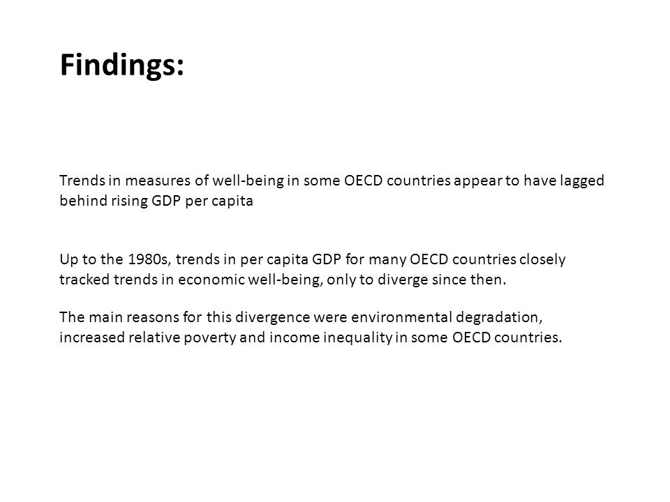Trends in measures of well-being in some OECD countries appear to have lagged behind rising GDP per capita Up to the 1980s, trends in per capita GDP for many OECD countries closely tracked trends in economic well-being, only to diverge since then.