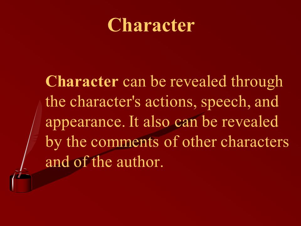 Character Character can be revealed through the character s actions, speech, and appearance.
