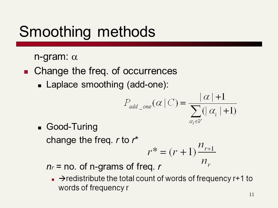 11 Smoothing methods n-gram:  Change the freq.