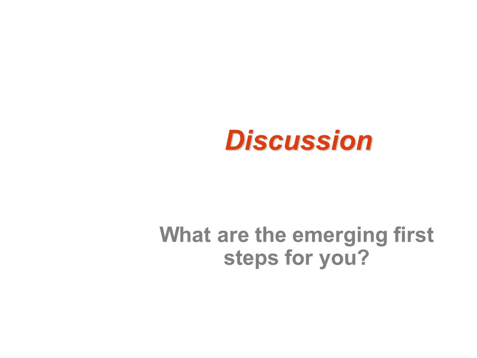 Discussion What are the emerging first steps for you