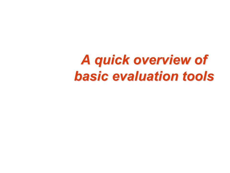 A quick overview of basic evaluation tools